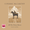 All the Pretty Horses: The Border Trilogy, Book 1 (Unabridged) - Cormac McCarthy