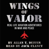 Allan T Duffin - Wings of Valor: Real-Life Aviation Adventures in War and Peace (Unabridged)  artwork