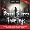True Ghost Stories and Hauntings, Book 1: Chilling Stories of Poltergeists, Unexplained Phenomenon, and Haunted Houses (Unabridged)