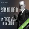 Sigmund Freud: La fragile vita di un genio - Marta Da Re