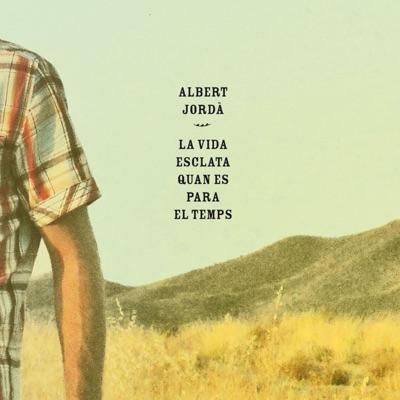 La Vida Esclata Quan Es para el Temps - Albert Jordà