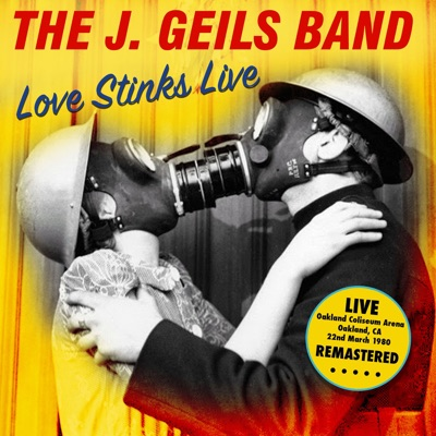 Love Stinks Live (Oakland Coliseum Arena, Ca 22Nd March 1980) [Remastered] - The J. Geils Band