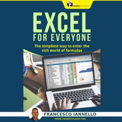 Excel for Everyone: The Simpliest Way to Enter the Rich World of Formulas (Unabridged)