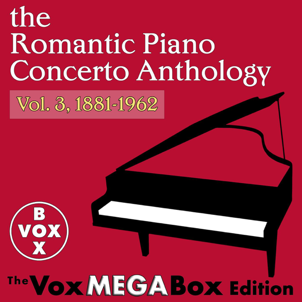 The Romantic Piano Concerto Anthology, Vol  3, 1881-1962 (The VoxMegaBox  Edition) by Various Artists