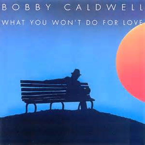 What You Won't Do for Love - Bobby Caldwell