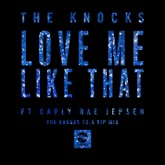 Love Me Like That (feat. Carly Rae Jepsen) [The Knocks 55.5 VIP Mix] - Single