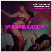 Mamblues Vol. 2, Latin-Tinged Hipshakers (Rumba Blues, Boogie Cha and Cool Mambo)