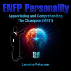 ENFP Personality: Appreciating and Comprehending the Champion (MBTI) (Unabridged)