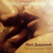Amor Apasionado - Música Erotica para Hacer el Amor & Canciones Lounge Relajantes Románticas y Sensuales