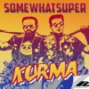 SomeWhatSuper - Kurma