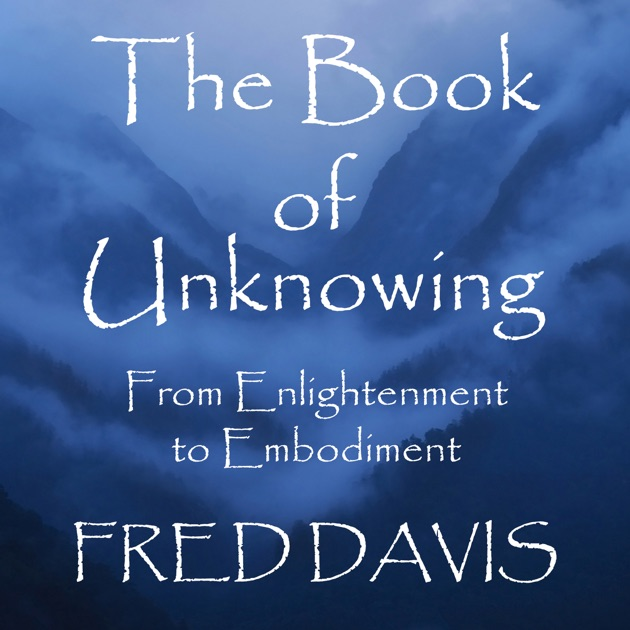 The Book Of Unknowing From Enlightenment To Embodiment Unabridged