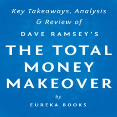 The Total Money Makeover, by Dave Ramsey: Key Takeaways, Analysis, & Review: A Proven Plan for Financial Fitness (Unabridged)