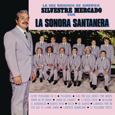 La Voz Bohemia de América - Silvestre Mercado con La Sonora Santanera - La Sonora Santanera