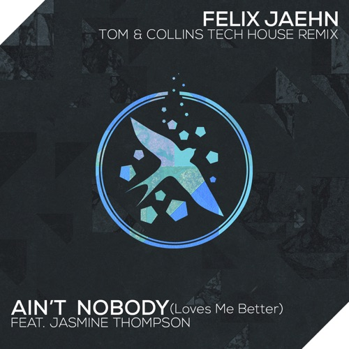 Felix Jaehn - Ain't Nobody (Loves Me Better) (Tom & Collins Tech House Remix) [feat. Jasmine Thompson] - Single