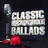 Classic Rock 'n' Roll Ballads