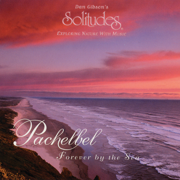 pachelbel forever by the sea by dan gibson s solitudes on apple music rh itunes apple com
