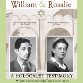 William & Rosalie: A Holocaust Testimony (Mayborn Literary Nonfiction Series) (Unabridged) - William Schiff, Rosalie Schiff & Craig Hanley mp3 listen download