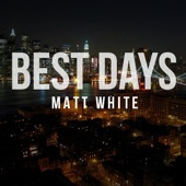 Matt White - Best Days
