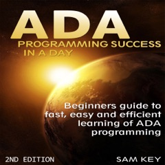 ADA: Programming Success in a Day: Beginners Guide to Fast, Easy, And Efficient Learning of ADA Programming (Unabridged)