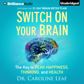 Switch on Your Brain: The Key to Peak Happiness, Thinking, And Health (Unabridged) audiobook