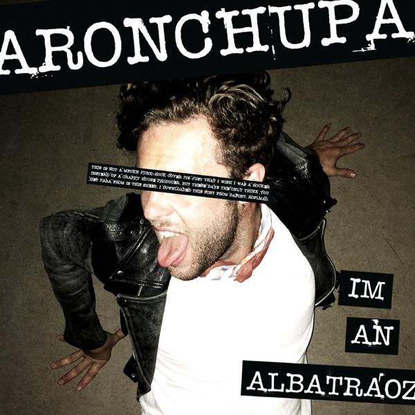 AronChupa mit I'm an Albatraoz