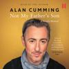 Alan Cumming - Not My Father's Son: A Family Memoir (Unabridged) artwork