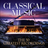 Classical Music: The 50 Greatest Recordings - Various Artists