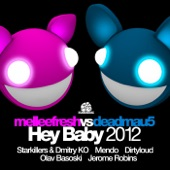 Hey Baby 2012 (Melleefresh vs. deadmau5)
