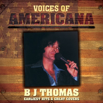 Voices of Americana: Earliest Hits & Great Covers - B. J. Thomas