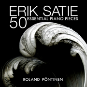 Erik Satie: 50 Essential Piano Pieces - Roland Pöntinen - Roland Pöntinen