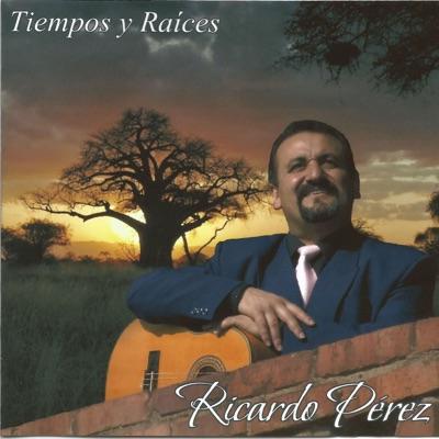 Tiempos y Raices - Ricardo Pérez