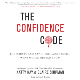 The Confidence Code: The Science and Art of Self-Assurance - What Women Should Know (Unabridged) audiobook