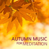 Autumn Music for Meditation - Healing Relaxing Nature Sounds, Rain and Forest Sounds with Soothing Calming Music for Fall Relaxation and Meditation - Autumn Music Fall Sounds Ensemble