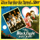 The Black Eagle Jazz Band - My Life Will Be Sweeter Someday