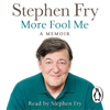 More Fool Me (Unabridged) - Stephen Fry