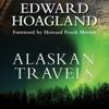 Alaskan Travels: Far-Flung Tales of Love and Adventure (Unabridged)