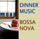 Dinner Music: Bossa Nova - Collection