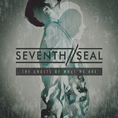 The Ghosts of What We Are - Seventh Seal