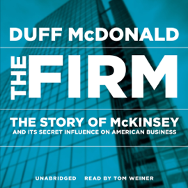 The Firm: The Story of McKinsey and Its Secret Influence on American Business (Unabridged) audiobook