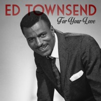 For Your Love (Ed Townsend)