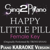 Happy Little Pill (Female Key) [Originally Performed By Troye Sivan] [Piano Karaoke Version]