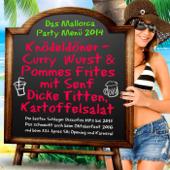 Das Mallorca Party Menü 2014 - Knödeldöner – Curry  Wurst & Pommes Frites mit Senf - Dicke Titten, Kartoffelsalat (Die besten Schlager Discofox Hits bis 2015 - Das schmeckt auch beim Oktoberfest 2016 und beim XXL Apres Ski Opening und Karneval)