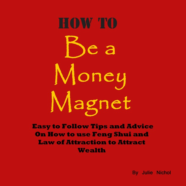 how to be a money magnet easy to follow feng shui and law of