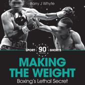 Making the Weight: Boxing's Lethal Secret: Sport Shorts (Unabridged)