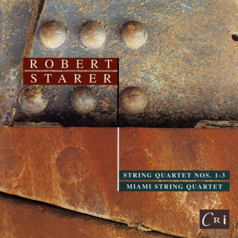 Robert Starer: String Quartets Nos. 1, 2, & 3