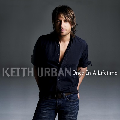 Once In a Lifetime - Single - Keith Urban