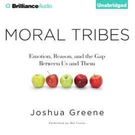 Moral Tribes: Emotion, Reason, and the Gap Between Us and Them (Unabridged) audiobook