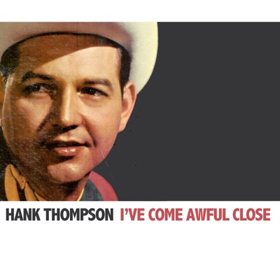 I've Come Awful Close - Hank Thompson