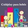 Coldplay Para Bebês - Sweet Little Band