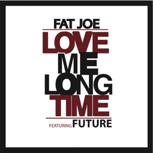 Love Me Long Time (feat. Future) - Single Mp3 Download